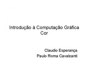 Introduo Computao Grfica Cor Claudio Esperana Paulo Roma