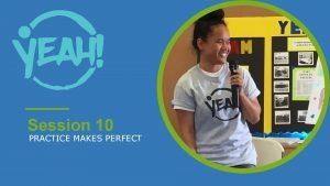 Session 10 PRACTICE MAKES PERFECT 10Practice Makes Perfect