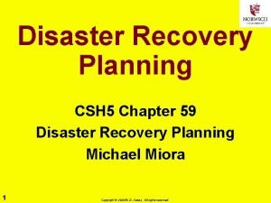 Disaster Recovery Planning CSH 5 Chapter 59 Disaster