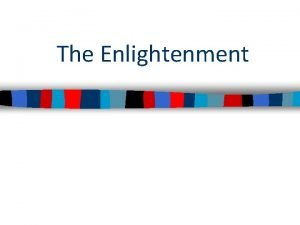The Enlightenment From 1650 to 1800 European philosophers