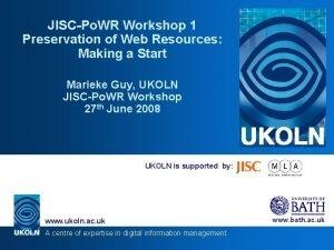 JISCPo WR Workshop 1 Preservation of Web Resources