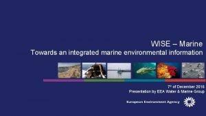 WISE Marine Towards an integrated marine environmental information