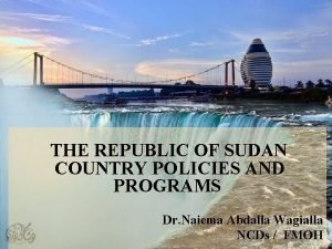 THE REPUBLIC OF SUDAN COUNTRY POLICIES AND PROGRAMS