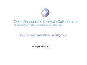 OSLC Communications Workgroup 15 September 2011 2011 IBM