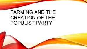 FARMING AND THE CREATION OF THE POPULIST PARTY