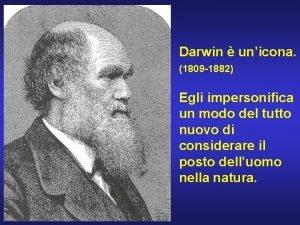 Darwin unicona 1809 1882 Egli impersonifica un modo