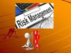 Risk Management What is risk Risk is the