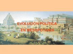 EVOLUCIN POLTICA EN MESOPOTAMIA Evolucin poltica 1 SUMERIOS