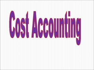 1 Definition meaning of cost accounting 2 Cost