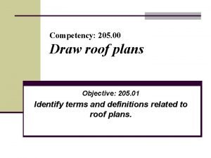 Competency 205 00 Draw roof plans Objective 205