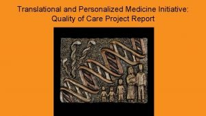 Translational and Personalized Medicine Initiative Quality of Care