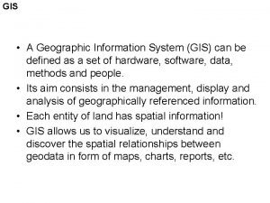 GIS A Geographic Information System GIS can be