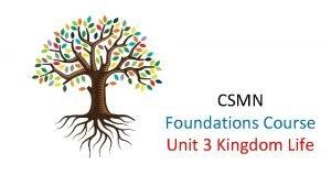 CSMN Foundations Course Unit 3 Kingdom Life Foundations