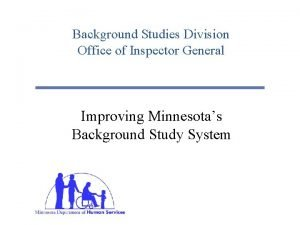 Background Studies Division Office of Inspector General Improving