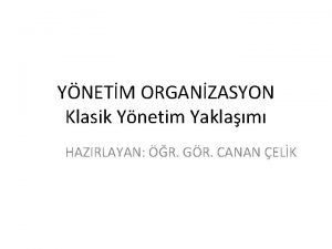 YNETM ORGANZASYON Klasik Ynetim Yaklam HAZIRLAYAN R GR