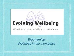 Ergonomics Wellness in the workplace ERGONOMICS efficiency in