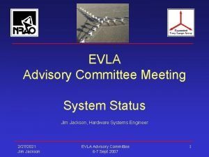 EVLA Advisory Committee Meeting System Status Jim Jackson