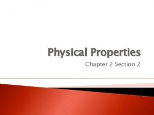 Physical Properties Chapter 2 Section 2 Physical Properties