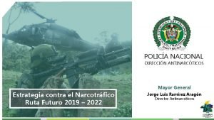 POLICA NACIONAL DIRECCIN ANTINARCTICOS Mayor General Estrategia contra