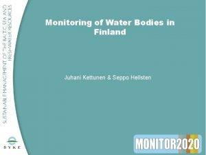 Monitoring of Water Bodies in Finland Juhani Kettunen
