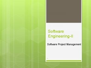 Software EngineeringII Software Project Management 1 2 Software