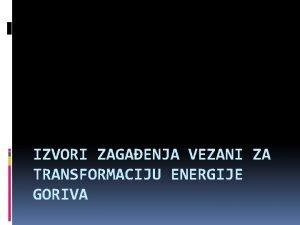IZVORI ZAGAENJA VEZANI ZA TRANSFORMACIJU ENERGIJE GORIVA Sagorevanje