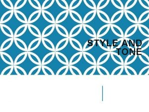 STYLE AND TONE WHAT IS STYLE Every author