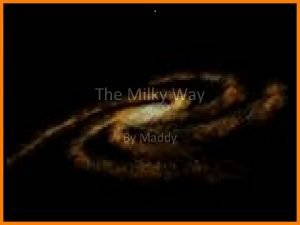 The Milky Way By Maddy Inside The Milky