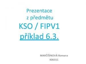 Prezentace z pedmtu KSO FIPV 1 pklad 6