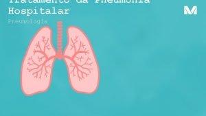 Tratamento da Pneumonia Hospitalar Pneumologia Tratamento Escolhido de