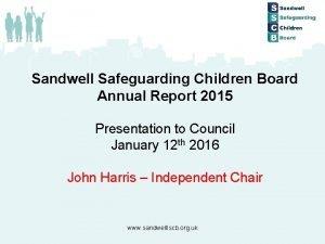 Sandwell Safeguarding Children Board Annual Report 2015 Presentation