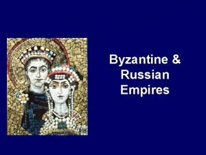 Byzantine Russian Empires The Roman Empire divided in