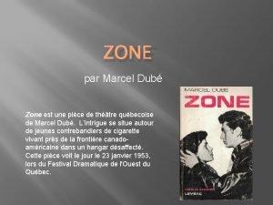 ZONE par Marcel Dub Zone est une pice