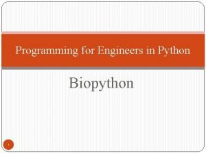 Programming for Engineers in Python Biopython 1 Classes