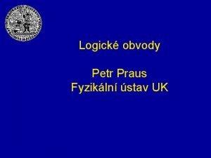 Logick obvody Petr Praus Fyzikln stav UK Logick
