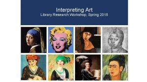 Interpreting Art Library Research Workshop Spring 2018 Research