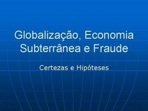 Globalizao Economia Subterrnea e Fraude Certezas e Hipteses