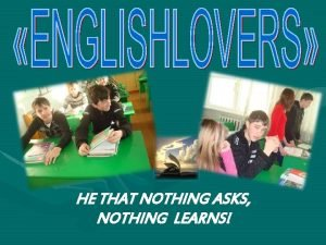 HE THAT NOTHING ASKS NOTHING LEARNS ENGLISHLOVERS Alfyorov