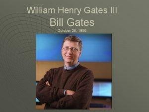 William Henry Gates III Bill Gates October 28