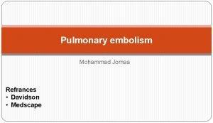 Pulmonary embolism Mohammad Jomaa Refrances Davidson Medscape Pulmonary