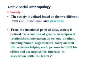 Unit2 Social anthropology 1 Society The society is