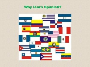 Why learn Spanish Spanish Spanish everywhere There will