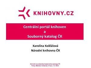 Centrln portl knihoven a Souborn katalog R Karolna