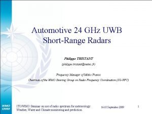 Automotive 24 GHz UWB ShortRange Radars Philippe TRISTANT