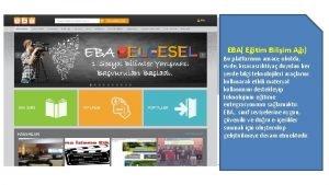 EBA Eitim Biliim A Bu platformun amac okulda