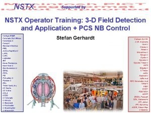 NSTX Supported by NSTX Operator Training 3 D