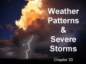 Weather Patterns Severe Storms Chapter 20 smallarea storms