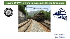 Laying Of LWR On Sharp Curves And Steep