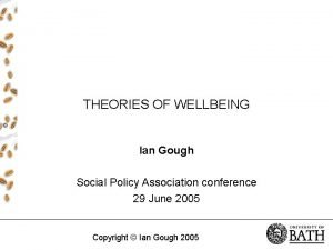 THEORIES OF WELLBEING Ian Gough Social Policy Association
