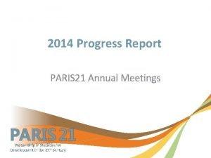 2014 Progress Report PARIS 21 Annual Meetings PARIS